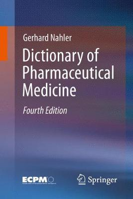 Dictionary of Pharmaceutical Medicine - Nahler, Gerhard, and Brunier, Dominique (Contributions by), and Mollet, Annette (Contributions by)