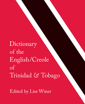 Dictionary of the English/Creole of Trinidad & Tobago: On Historical Principles - Winer, Lise