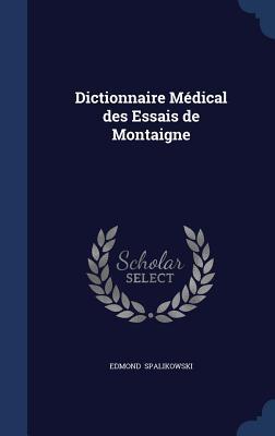 Dictionnaire Medical Des Essais de Montaigne - Spalikowski, Edmond