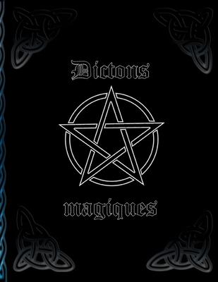 Dictons magiques: * Livre de sorci?res pour l'auto-cr?ation * Recettes et rituels pour capturer les sorts - Mages - Druides - Sorcieres, Grimoire