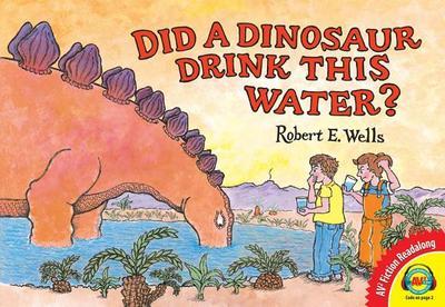 Did a Dinosaur Drink This Water? - Wells, Robert E