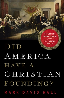 Did America Have a Christian Founding?: Separating Modern Myth from Historical Truth - Hall, Mark David