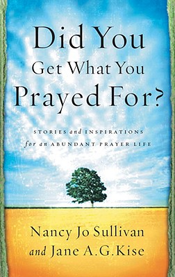 Did You Get What You Prayed For? - Sullivan, Nancy Jo, and Kise, Jane a G