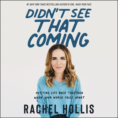 Didn't See That Coming: Putting Life Back Together When Your World Falls Apart - Hollis, Rachel (Read by)