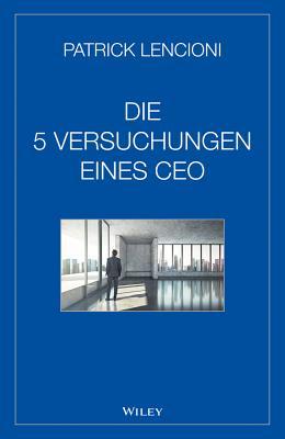 Die 5 Versuchungen eines CEO - Lencioni, Patrick M.