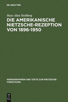 Die amerikanische Nietzsche-Rezeption von 1896-1950 - Steilberg, Hays Alan