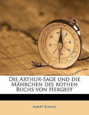 Die Arthur-Sage Und Die Mahrchen Des Rothen Buchs Von Hergest - Schulz, Albert