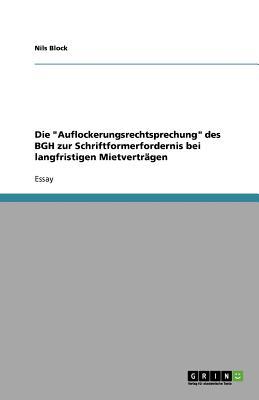 Die Auflockerungsrechtsprechung Des Bgh Zur Schriftformerfordernis Bei Langfristigen Mietvertragen - Block, Nils
