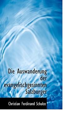 Die Auswanderung Der Evangelischgesinnten Salzburger - Schulze, Christian Ferdinand