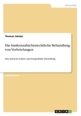 Die Bankenaufsichtsrechtliche Behandlung Von Verbriefungen - Jakobs, Thomas, Deacon