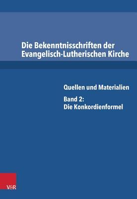 Die Bekenntnisschriften Der Evangelisch-Lutherischen Kirche: Quellen Und Materialien. Band 2: Die Konkordienformel - Dingel, Irene (Editor)