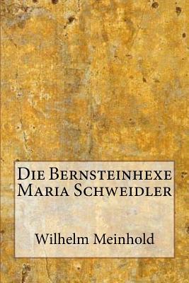 Die Bernsteinhexe Maria Schweidler - Meinhold, Wilhelm