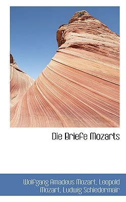 Die Briefe Mozarts - Mozart, Wolfgang Amadeus, and Mozart, Leopold, and Schiedermair, Ludwig