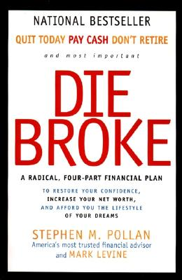 Die Broke: A Radical Four-Part Financial Plan - Pollan, Stephen M (Introduction by), and Levine, Mark