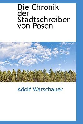 Die Chronik Der Stadtschreiber Von Posen - Warschauer, Adolf