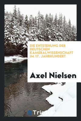 Die Entstehung Der Deutschen Kameralwissenschaft Im 17. Jahrhundert - Nielsen, Axel Eduard Hjorth