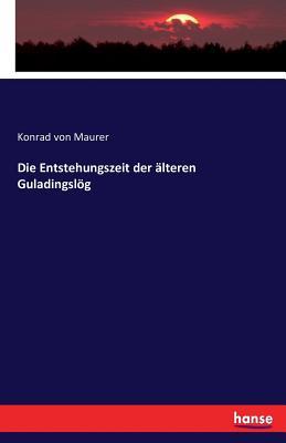 Die Entstehungszeit Der Alteren Guladingslog - Von Maurer, Konrad