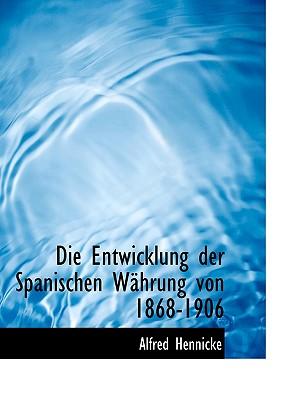 Die Entwicklung Der Spanischen Wahrung Von 1868-1906 - Hennicke, Alfred