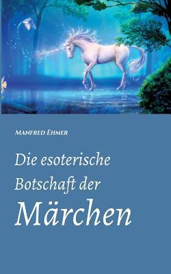 Die Esoterische Botschaft Der Marchen - Ehmer, Manfred