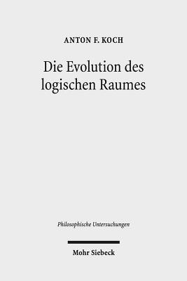 Die Evolution Des Logischen Raumes: Aufsatze Zu Hegels Nichtstandard-Metaphysik - Koch, Anton Friedrich
