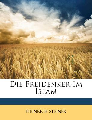 Die Freidenker Im Islam - Steiner, Heinrich