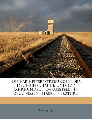 Die Freiheitsbestrebungen Der Deutschen Im 18. Und 19. Jahrhundert. - Weller, Emil