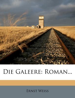Die Galeere: Roman - Weiss, Ernst
