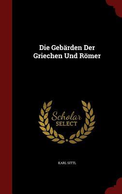 Die Gebarden Der Griechen Und Romer - Sittl, Karl