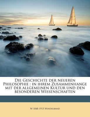 Die Geschichte Der Neueren Philosophie: In Ihrem Zusammenhange Mit Der Allgemeinen Kultur Und Den Besonderen Wissenschaften - Windelband, W 1848