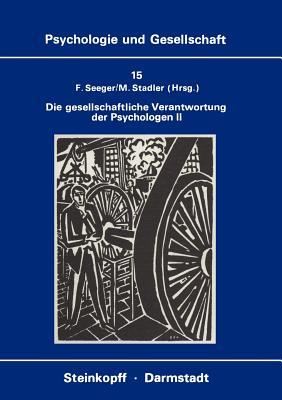Die Gesellschaftliche Verantwortung Der Psychologen II: Die Diskussion in Der Bundesrepublik Deutschland - Seeger, F (Editor)