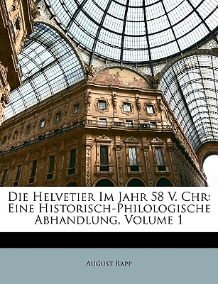 Die Helvetier Im Jahr 58 V. Chr Eine Historisch-Philologische Abhandlung - Rapp, August
