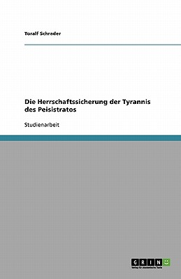 Die Herrschaftssicherung Der Tyrannis Des Peisistratos - Schrader, Toralf