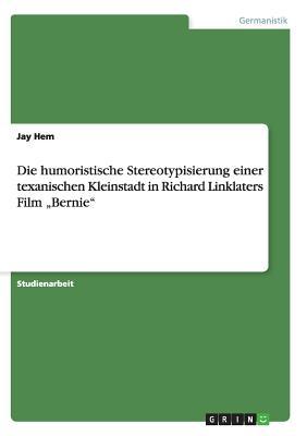 """Die Humoristische Stereotypisierung Einer Texanischen Kleinstadt in Richard Linklaters Film """"Bernie - Hem, Jay"""