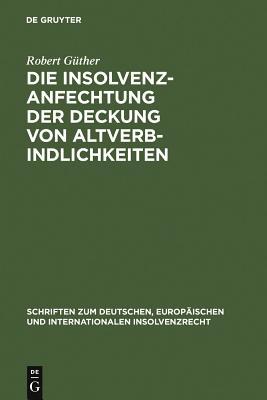 Die Insolvenzanfechtung Der Deckung Von Altverbindlichkeiten - G]ther, Robert, and Gunther, Robert, and Guther, Robert