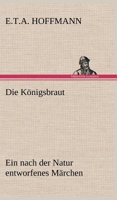 Die Konigsbraut - Hoffmann, E T a