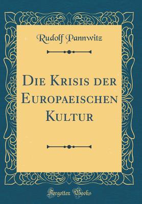 Die Krisis Der Europaeischen Kultur (Classic Reprint) - Pannwitz, Rudolf