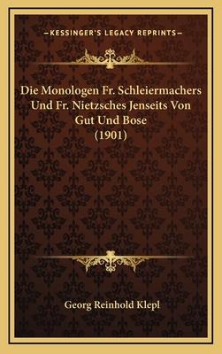 Die Monologen Fr. Schleiermachers Und Fr. Nietzsches Jenseits Von Gut Und Bose (1901) - Klepl, Georg Reinhold