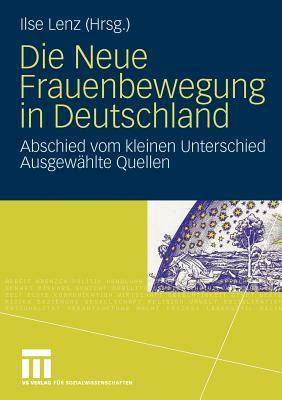 Die Neue Frauenbewegung in Deutschland: Abschied Vom Kleinen Unterschied Ausgewahlte Quellen - Lenz, Ilse (Editor)