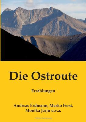 Die Ostroute: Erz?hlungen - Ferst, Marko, and Erdmann, Andreas, and Jarju, Monika