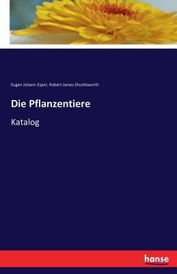 Die Pflanzentiere - Esper, Eugen Johann, and Shuttleworth, Robert James