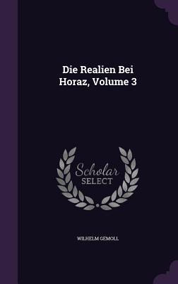 Die Realien Bei Horaz, Volume 3 - Gemoll, Wilhelm