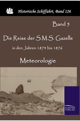 Die Reise Der S.M.S. Gazelle in Den Jahren 1874 Bis 1876 - Reichs-Marineamt (Editor)
