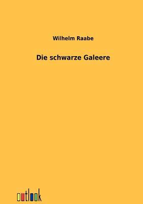 Die Schwarze Galeere - Raabe, Wilhelm