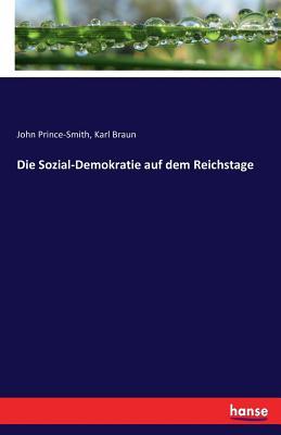 Die Sozial-Demokratie Auf Dem Reichstage - Braun, Karl, and Prince-Smith, John