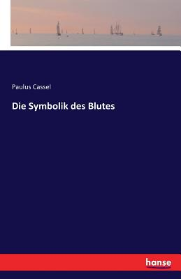 Die Symbolik Des Blutes - Cassel, Paulus