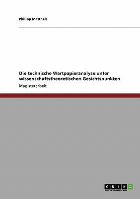 Die Technische Wertpapieranalyse Unter Wissenschaftstheoretischen Gesichtspunkten - Mattheis, Philipp