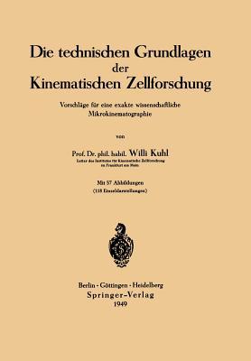 Die Technischen Grundlagen Der Kinematischen Zellforschung: Vorschlage Fur Eine Exakte Wissenschaftliche Mikrokinematographie - Kuhl, Willi