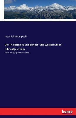Die Trilobiten-Fauna Der Ost- Und Westpreussen Diluvialgeschiebe - Pompecki, Josef Felix