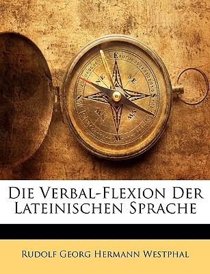 Die Verbal-Flexion Der Lateinischen Sprache - Westphal, Rudolf Georg Hermann