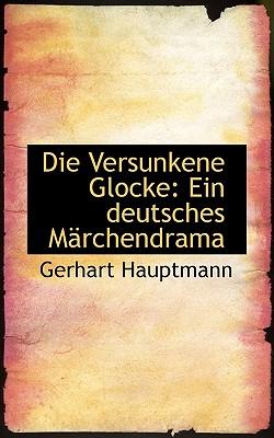 Die Versunkene Glocke: Ein Deutsches M Rchendrama - Hauptmann, Gerhart